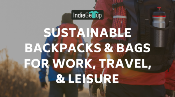 Sustainable Backpacks & Bags for Work, Travel, & Leisure