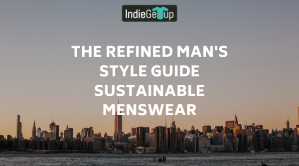 The Refined Man's Style Guide Sustainable Menswear